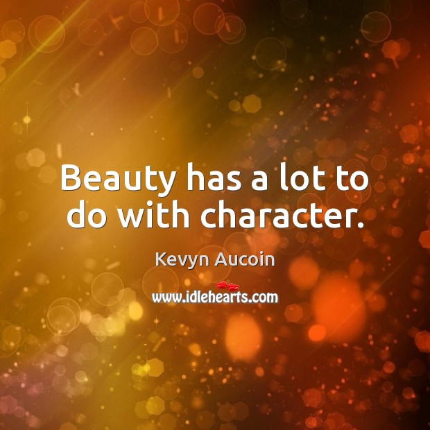 Image, Beauty has a lot to do with character.