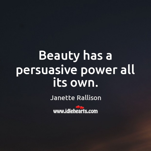 Image, Beauty has a persuasive power all its own.