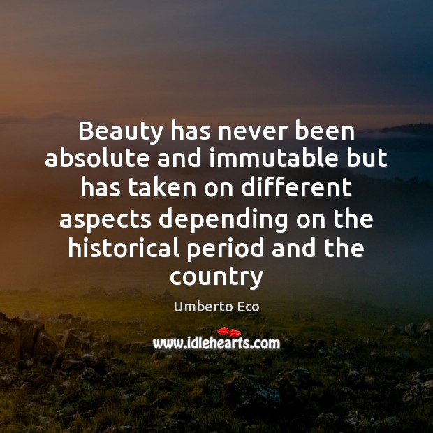 Beauty has never been absolute and immutable but has taken on different Image