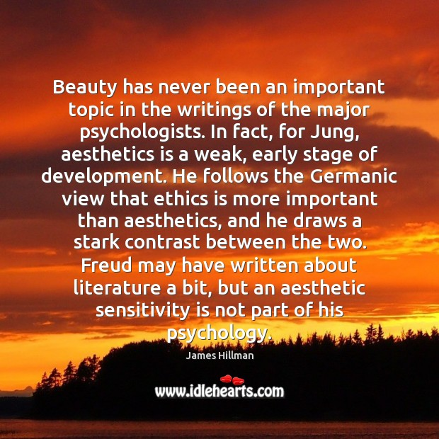 Beauty has never been an important topic in the writings of the James Hillman Picture Quote