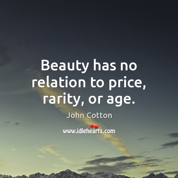 Beauty has no relation to price, rarity, or age. Image