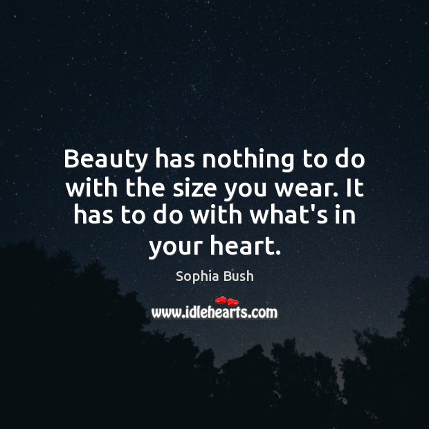 Image, Beauty has nothing to do with the size you wear. It has to do with what's in your heart.