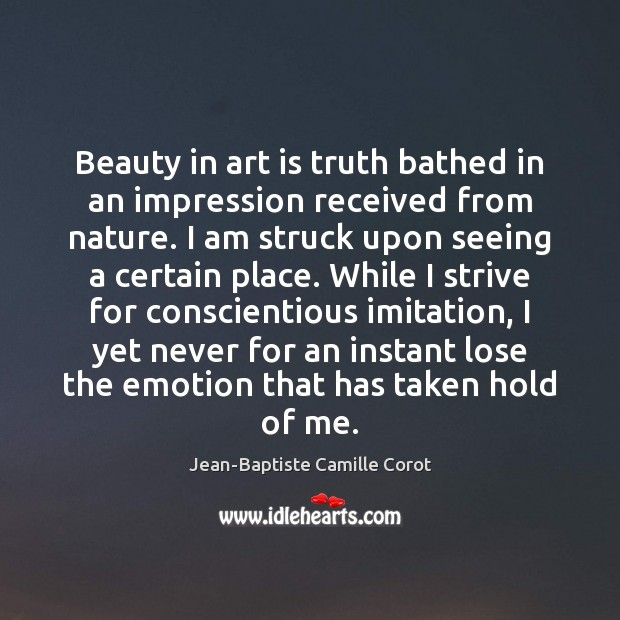 Beauty in art is truth bathed in an impression received from nature. Jean-Baptiste Camille Corot Picture Quote