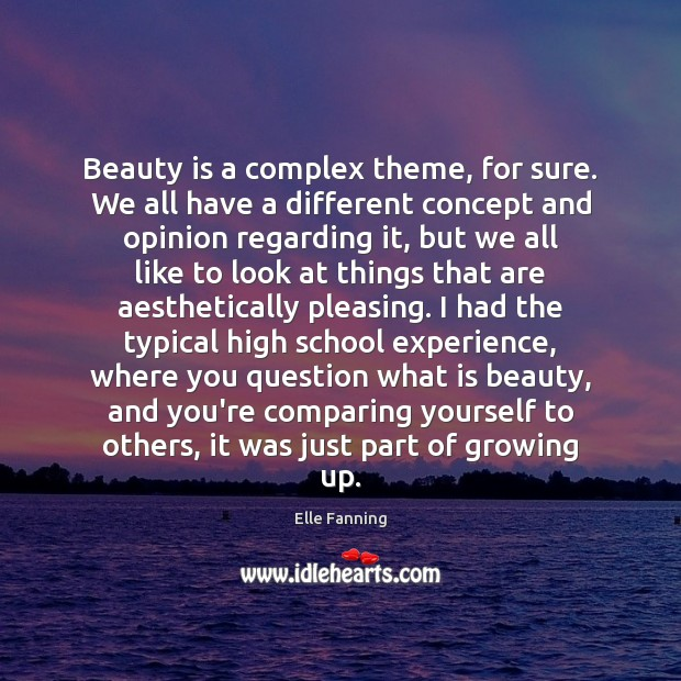 Beauty is a complex theme, for sure. We all have a different Elle Fanning Picture Quote