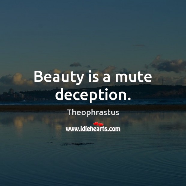 Beauty is a mute deception. Beauty Quotes Image
