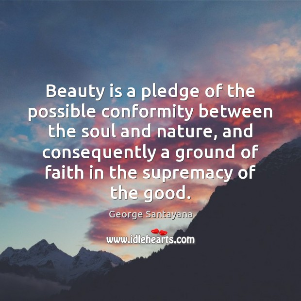 Image about Beauty is a pledge of the possible conformity between the soul and