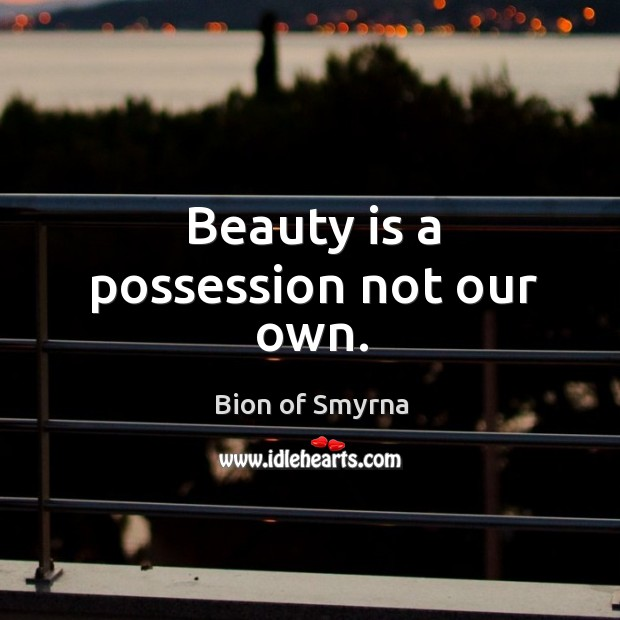 Image, Beauty is a possession not our own.