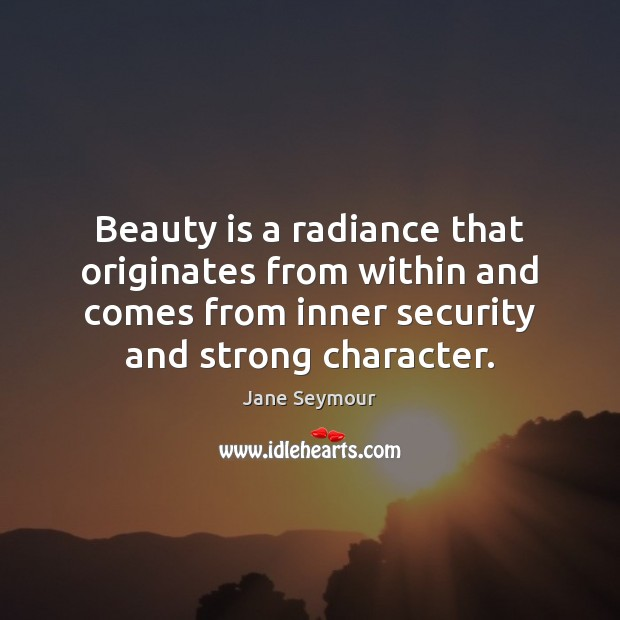 Beauty is a radiance that originates from within and comes from inner Jane Seymour Picture Quote
