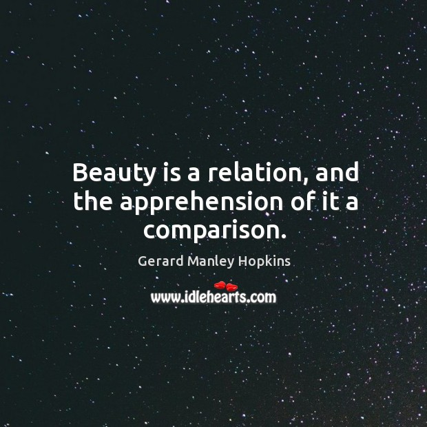 Beauty is a relation, and the apprehension of it a comparison. Image