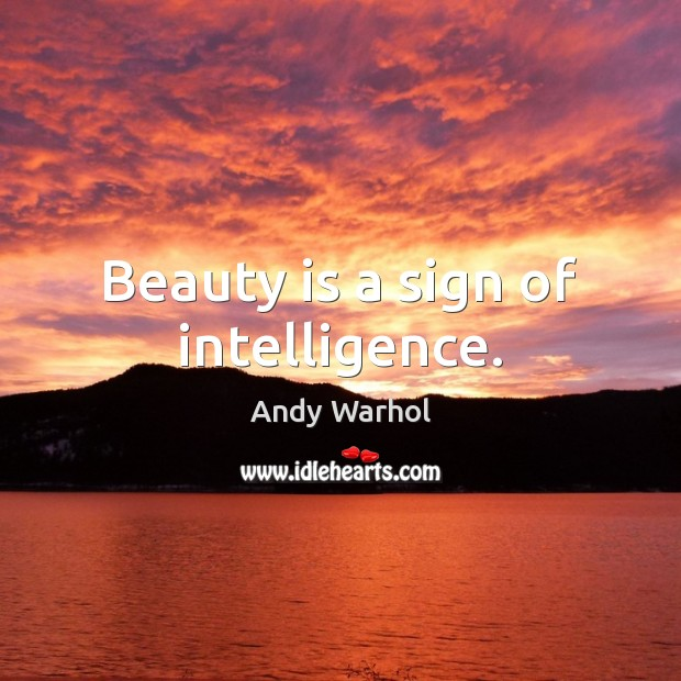 Beauty is a sign of intelligence. Beauty Quotes Image