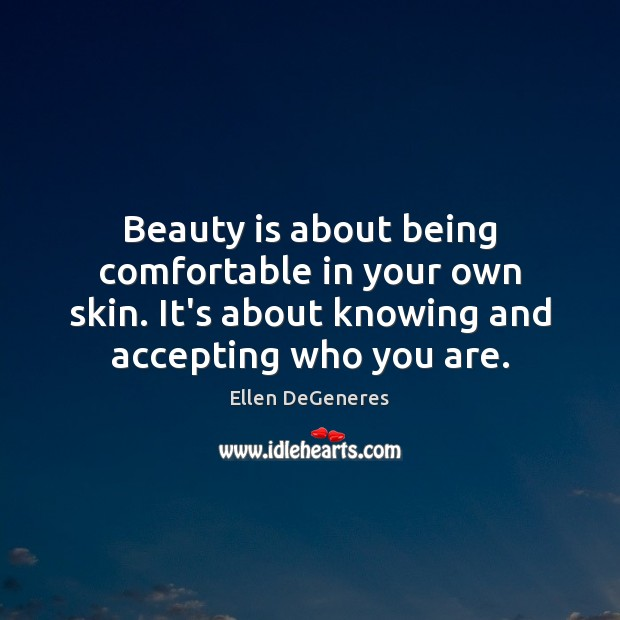 Image, Beauty is about being comfortable in your own skin. It's about knowing
