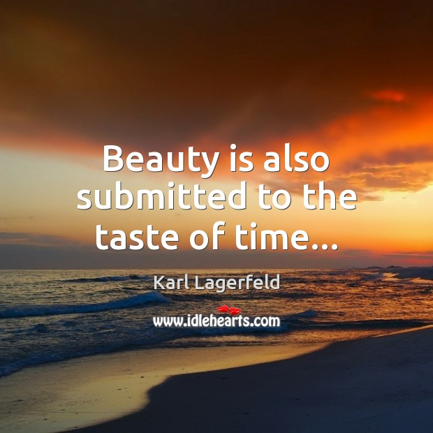 Beauty is also submitted to the taste of time… Image