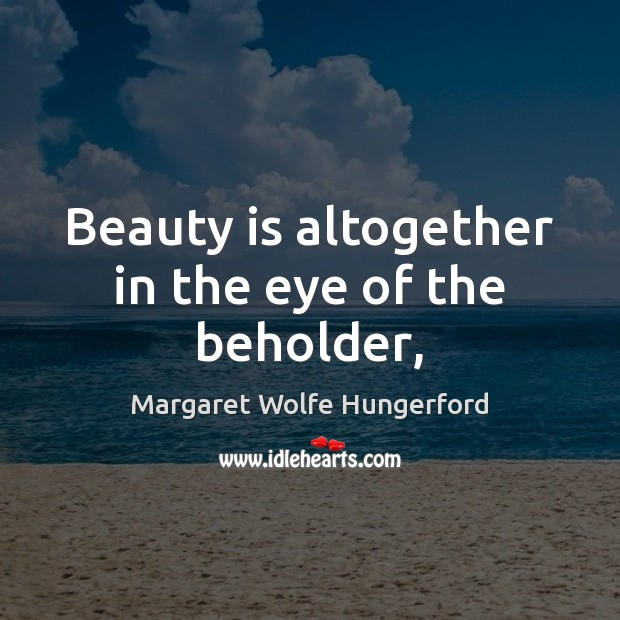 Image, Beauty is altogether in the eye of the beholder,