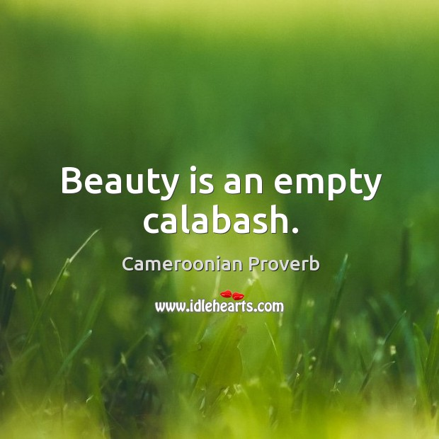 Beauty is an empty calabash. Cameroonian Proverbs Image
