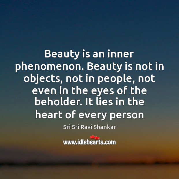 Beauty is an inner phenomenon. Beauty is not in objects, not in Beauty Quotes Image