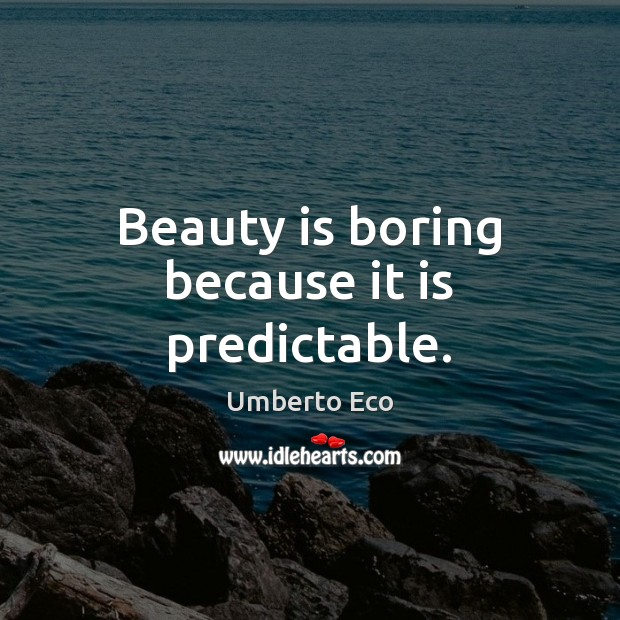 Beauty is boring because it is predictable. Umberto Eco Picture Quote