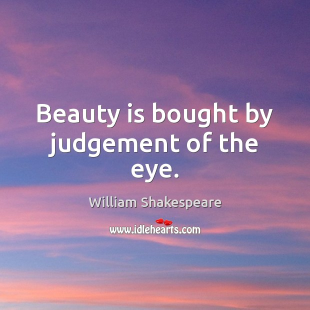 Image, Beauty is bought by judgement of the eye.
