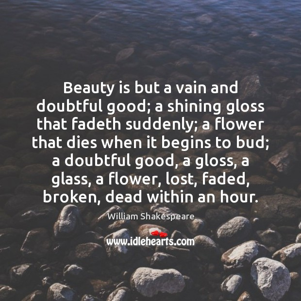 Image, Beauty is but a vain and doubtful good; a shining gloss that