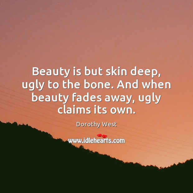 Image, Beauty is but skin deep, ugly to the bone. And when beauty