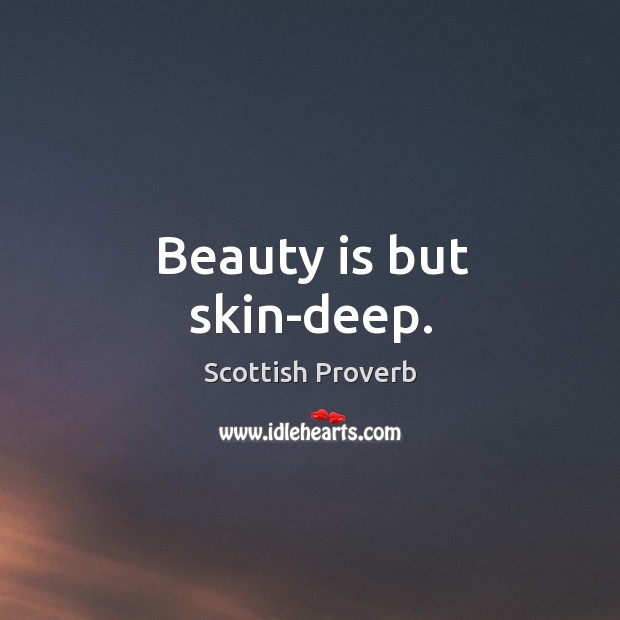 Beauty is but skin-deep. Image