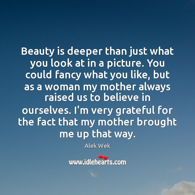 Image, Beauty is deeper than just what you look at in a picture.