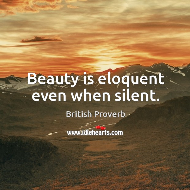 Beauty is eloquent even when silent. Image