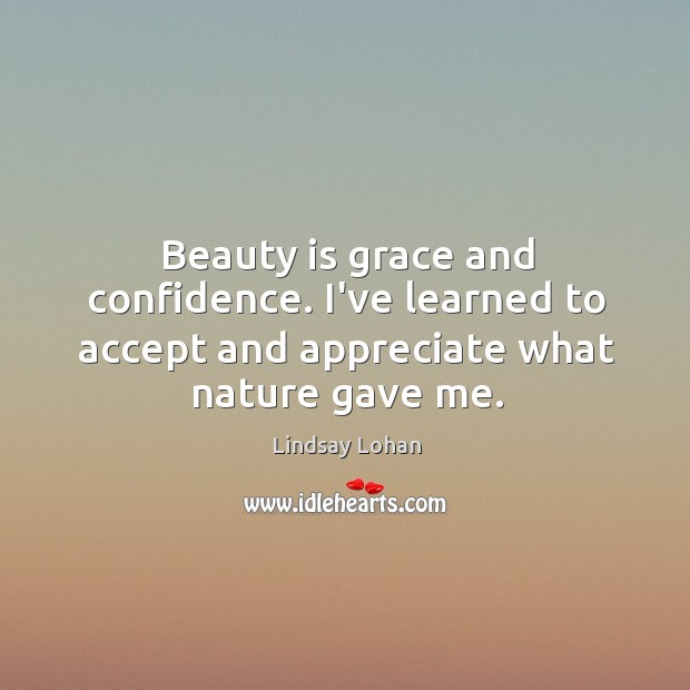 Beauty is grace and confidence. I've learned to accept and appreciate what nature gave me. Image