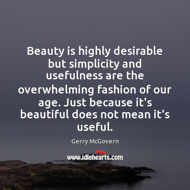 Beauty is highly desirable but simplicity and usefulness are the overwhelming fashion Beauty Quotes Image