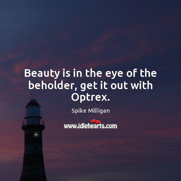 Image, Beauty is in the eye of the beholder, get it out with Optrex.