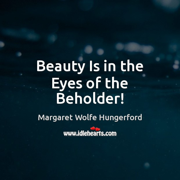 Image, Beauty Is in the Eyes of the Beholder!