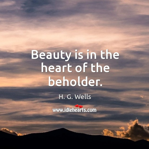 Beauty is in the heart of the beholder. Image
