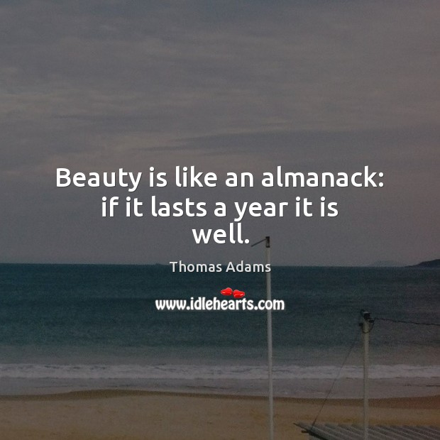 Image, Beauty is like an almanack: if it lasts a year it is well.