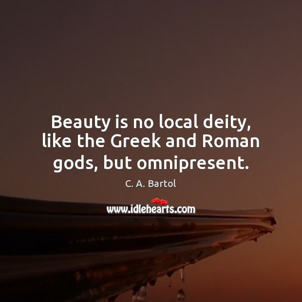 Image, Beauty is no local deity, like the Greek and Roman gods, but omnipresent.