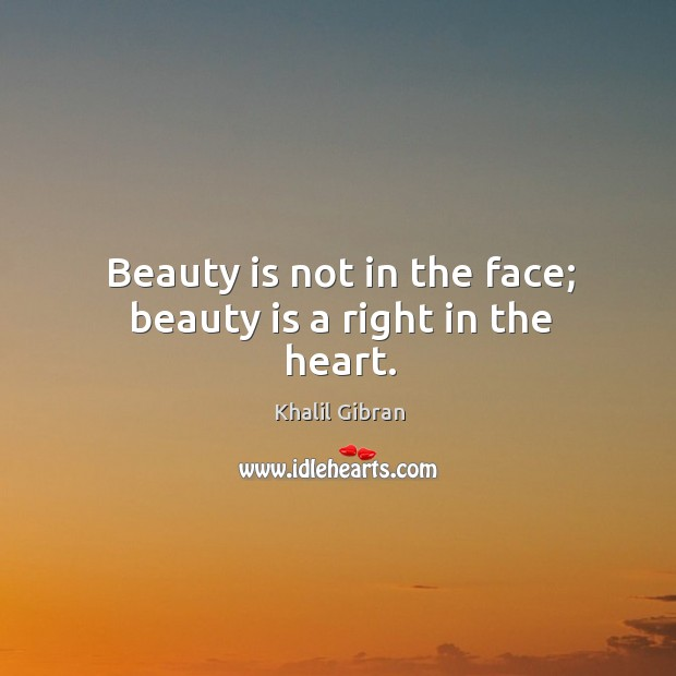Image, Beauty is not in the face; beauty is a right in the heart.