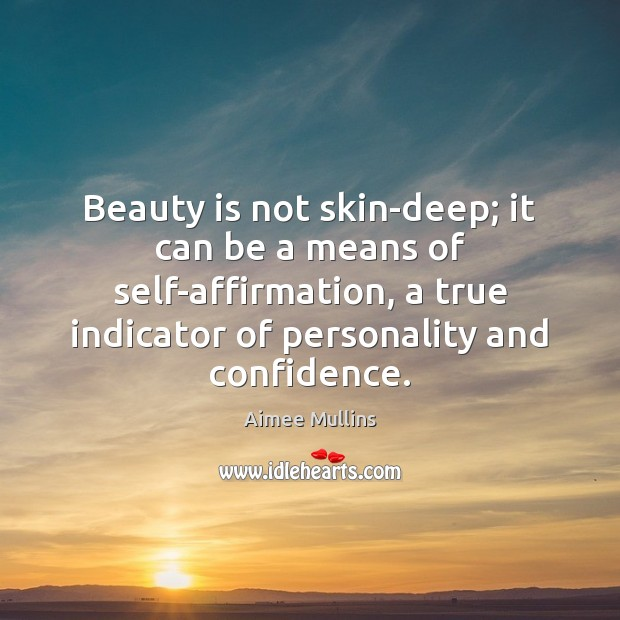 Beauty is not skin-deep; it can be a means of self-affirmation, a Aimee Mullins Picture Quote