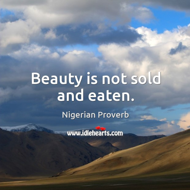 Beauty is not sold and eaten. Image