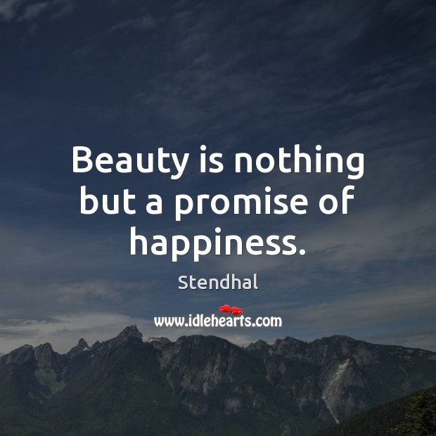 Image, Beauty is nothing but a promise of happiness.