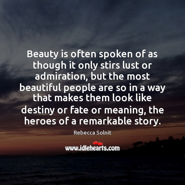 Beauty is often spoken of as though it only stirs lust or Rebecca Solnit Picture Quote