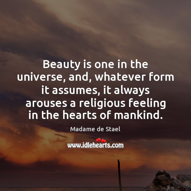 Beauty is one in the universe, and, whatever form it assumes, it Beauty Quotes Image