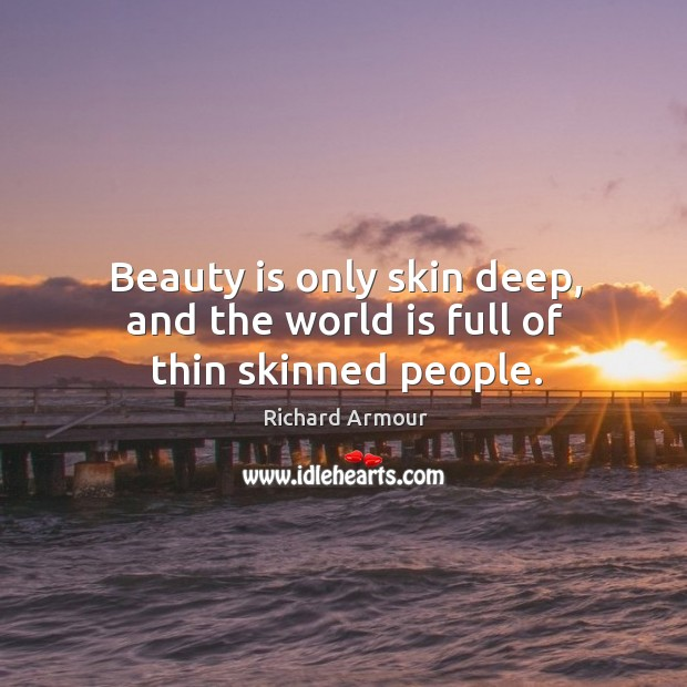 beauty is in only skin deep Beauty is only skin deep meaning, definition, what is beauty is only skin deep: used to say that a person's character is more important than how they look learn more.