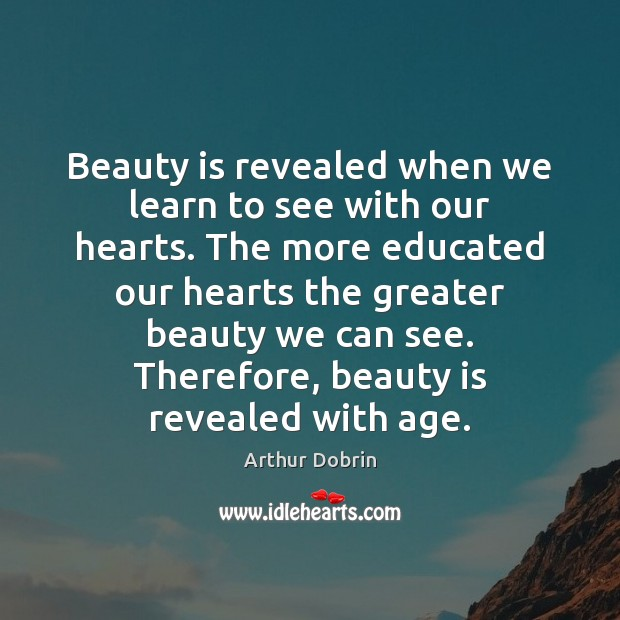 Image, Beauty is revealed when we learn to see with our hearts. The
