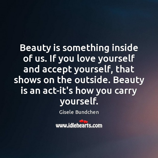 Image, Beauty is something inside of us. If you love yourself and accept