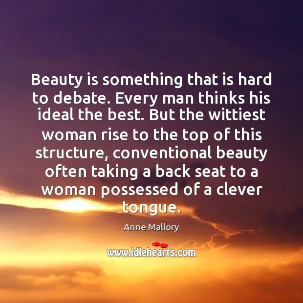 Image, Beauty is something that is hard to debate. Every man thinks his