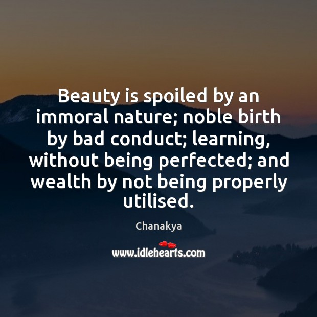 Image, Beauty is spoiled by an immoral nature; noble birth by bad conduct;