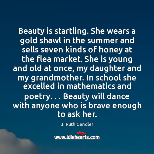 Beauty is startling. She wears a gold shawl in the summer and Image