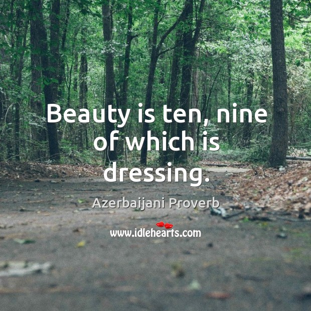 Beauty is ten, nine of which is dressing. Azerbaijani Proverbs Image