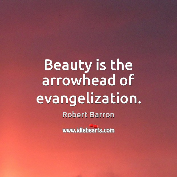 Beauty is the arrowhead of evangelization. Image