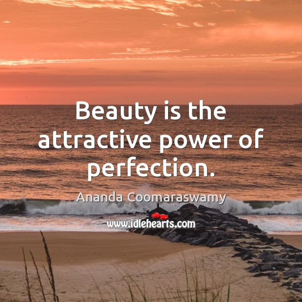 Image, Beauty is the attractive power of perfection.