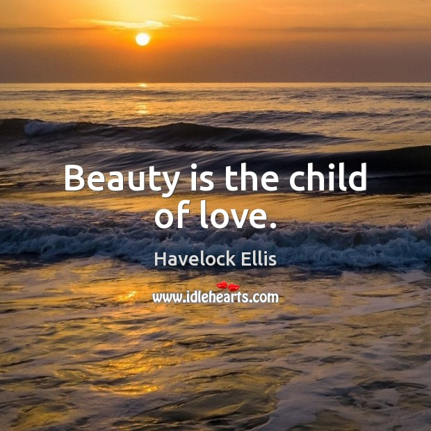 Image, Beauty is the child of love.