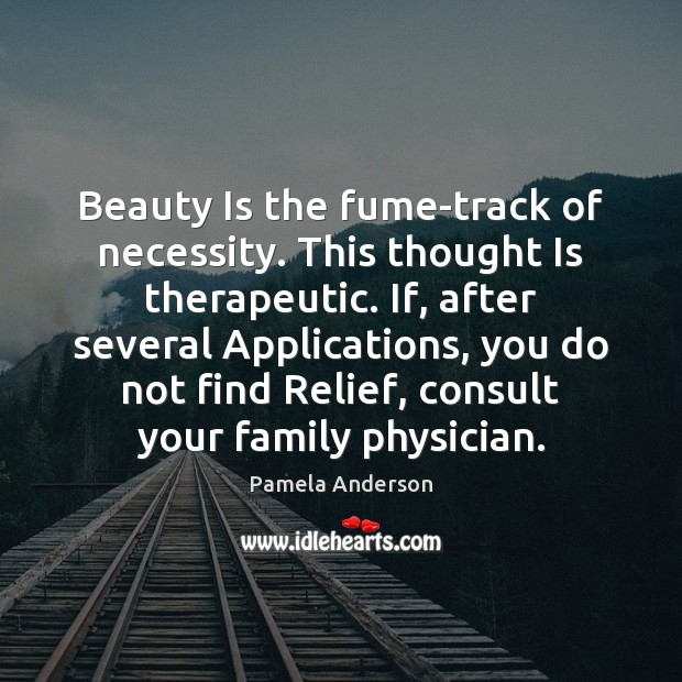 Beauty Is the fume-track of necessity. This thought Is therapeutic. If, after Image